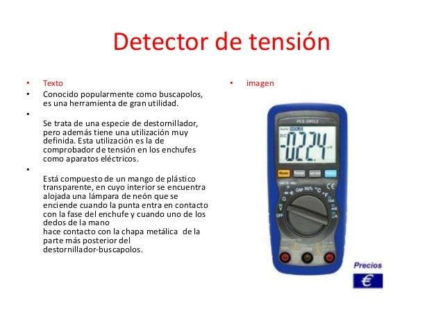Detector de tensión • •  •  Texto Conocido popularmente como buscapolos, es una herramienta de gran utilidad. Se trata de ...