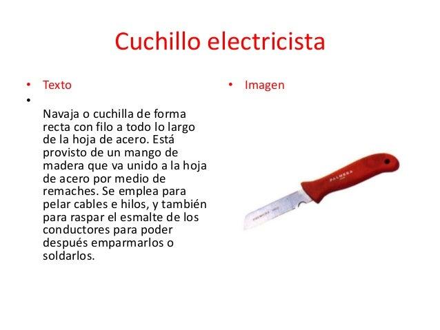 Cuchillo electricista • Texto • Navaja o cuchilla de forma recta con filo a todo lo largo de la hoja de acero. Está provis...