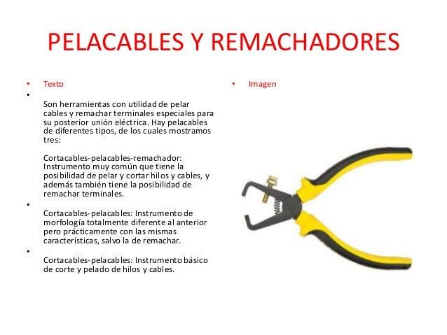 PELACABLES Y REMACHADORES • •  Texto Son herramientas con utilidad de pelar cables y remachar terminales especiales para s...