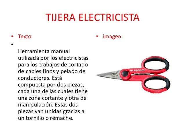 TIJERA ELECTRICISTA • Texto • Herramienta manual utilizada por los electricistas para los trabajos de cortado de cables fi...