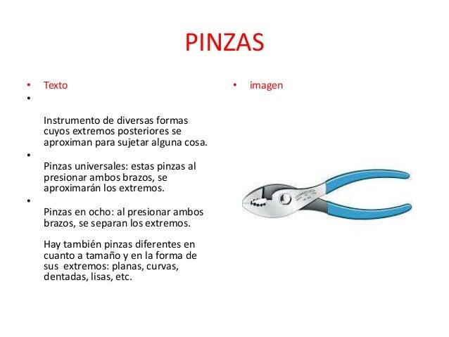 PINZAS • •  Texto Instrumento de diversas formas cuyos extremos posteriores se aproximan para sujetar alguna cosa.  • Pinz...