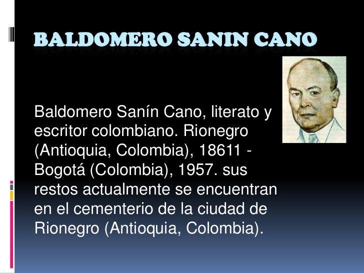 BALDOMERO SANIN CANOBaldomero Sanín Cano, literato yescritor colombiano. Rionegro(Antioquia, Colombia), 18611 -Bogotá (Col...
