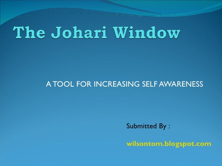 A TOOL FOR INCREASING SELF AWARENESS Submitted By : wilsontom.blogspot.com