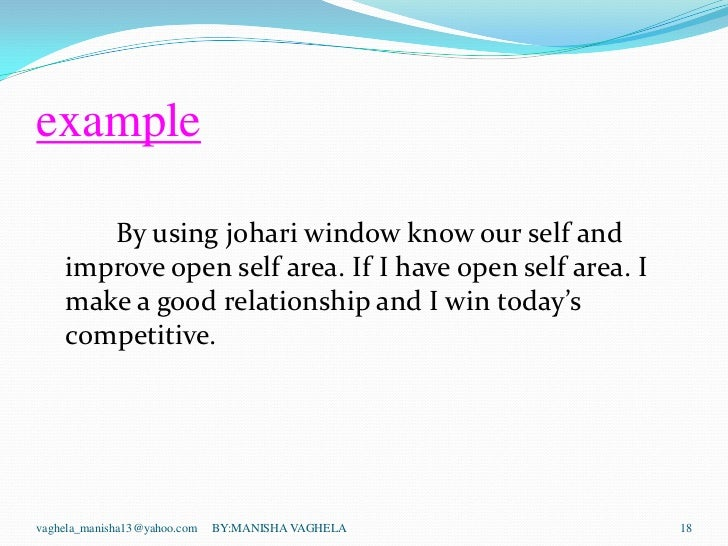 the johari window essay Blind self in the johari window philosophy essay johari window was invented in the year 1995 by joseph luft and harry ingham in the united states and the word 'johari' is a combination of their initial names (yen, 1999) as stated by yen, johari window included information such as skills and feelings, about a person which from four perspectives.