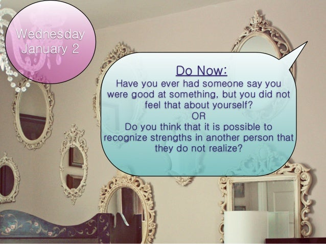 WednesdayJanuary 2                           Do Now:               Have you ever had someone say you             were good...