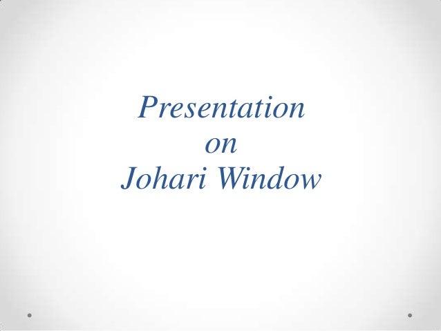 Presentation on Johari Window