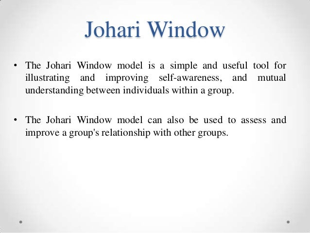 johari window essay The importance of the johari's window to teachers pages 2  harry ingham, joseph luft, the johari s window, western training  sign up to view the rest of the essay.