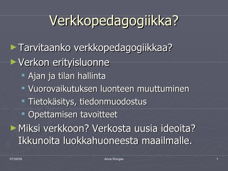 Verkkopedagogiikka? <ul><li>Tarvitaanko verkkopedagogiikkaa? </li></ul><ul><li>Verkon erityisluonne </li></ul><ul><ul><li>...