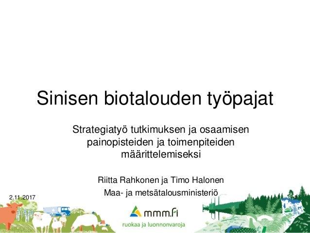 Sinisen biotalouden työpajat Strategiatyö tutkimuksen ja osaamisen painopisteiden ja toimenpiteiden määrittelemiseksi Riit...
