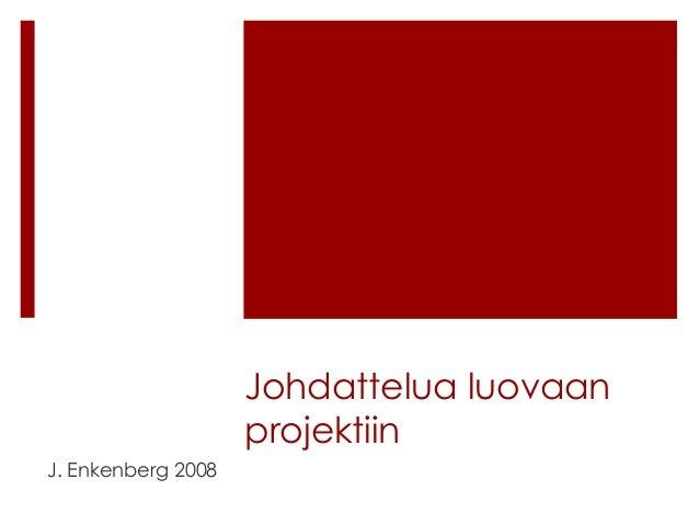 Johdattelua luovaan projektiin J. Enkenberg 2008