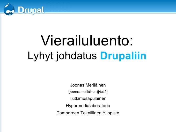 Vierailuluento:Lyhyt johdatus Drupaliin           Joonas Meriläinen          (joonas.merilainen@tut.fi)           Tutkimus...