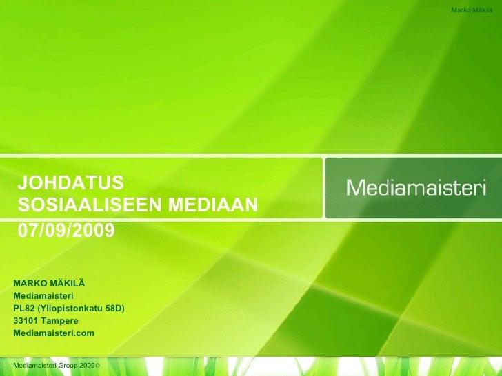 JOHDATUS SOSIAALISEEN MEDIAAN 08/09/2009 MARKO MÄKILÄ Mediamaisteri PL82 (Yliopistonkatu 58D) 33101 Tampere Mediamaisteri...