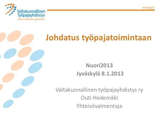 Johdatus työpajatoimintaan              Nuori2013          Jyväskylä 8.1.2013  Valtakunnallinen työpajayhdistys ry        ...