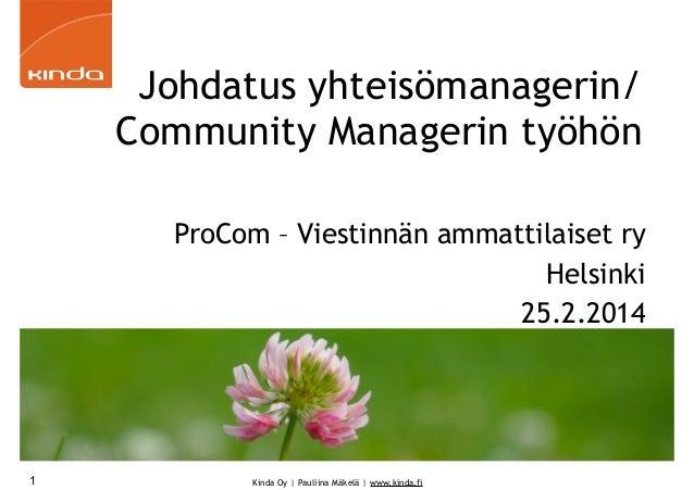 Johdatus yhteisömanagerin/ Community Managerin työhön ProCom – Viestinnän ammattilaiset ry Helsinki 25.2.2014  1  Kinda Oy...