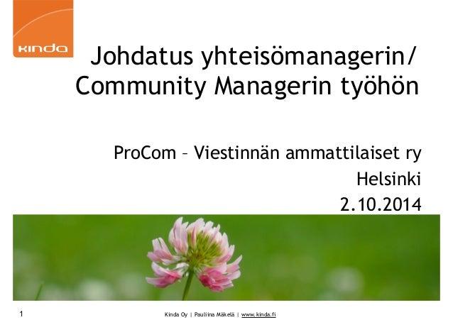 ProCom – Viestinnän ammattilaiset ry  Kinda Oy | Pauliina Mäkelä | www.kinda.fi  Helsinki  2.10.2014  1  Johdatus yhteisöm...