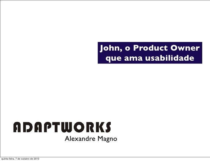 John, o Product Owner                                                 que ama usabilidade                                 ...