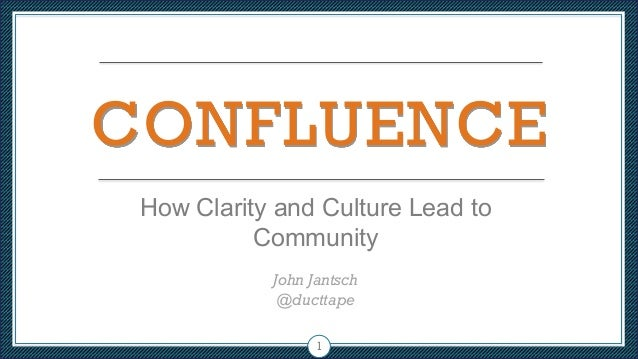 CONFLUENCE How Clarity and Culture Lead to Community John Jantsch @ducttape 1
