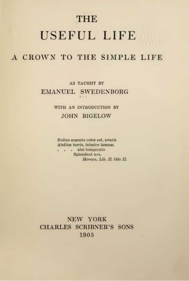 THEUSEFUL LIFEA CROWN TO THE SIMPLE LIFEAS TAUGHT BYEMANUEL SWEDENBORGWITH AN INTRODUCTION BYJOHN BIGELOWNuUus argento col...