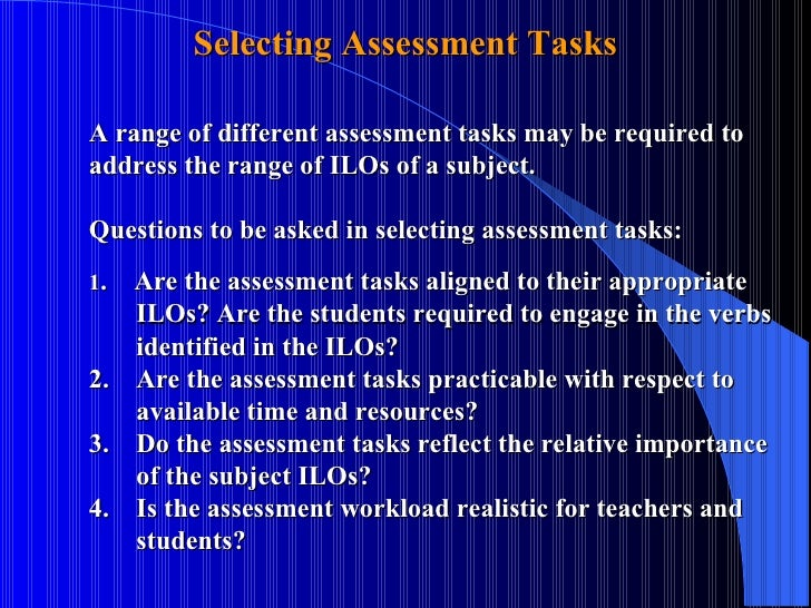 A range of different assessment tasks may be required to  address the range of ILOs of a subject. Questions to be asked in...