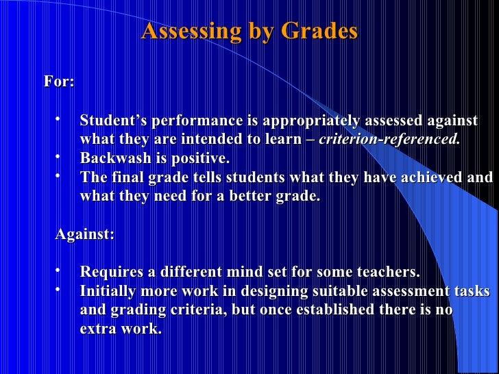 Assessing by Grades <ul><li>For: </li></ul><ul><ul><ul><li>Student's performance is appropriately assessed against what th...