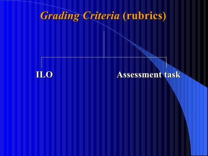 Grading Criteria  (rubrics)   ILO Assessment task