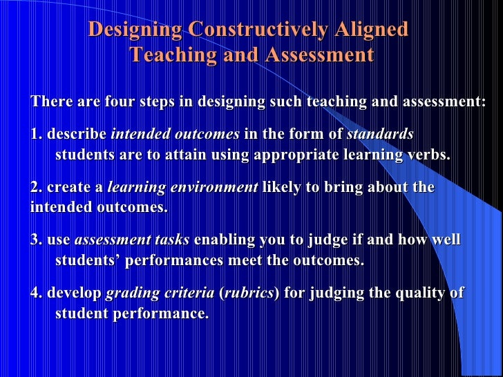 Designing Constructively Aligned   Teaching and Assessment There are four steps in designing such teaching and assessment:...