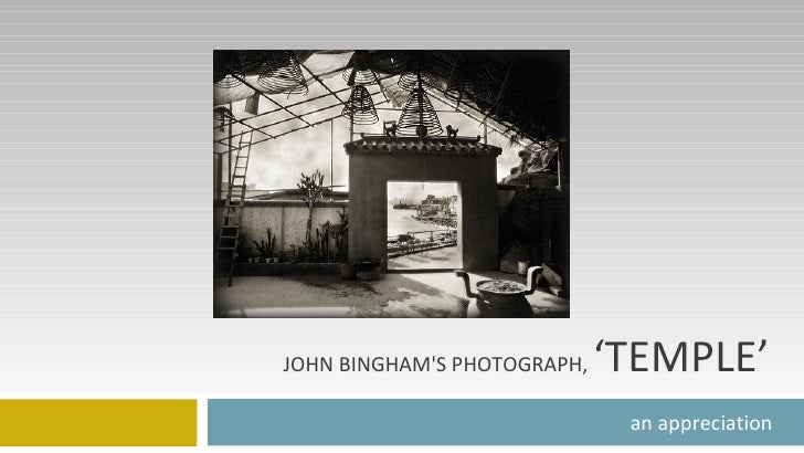 JOHN BINGHAM'S PHOTOGRAPH,  'TEMPLE' an appreciation