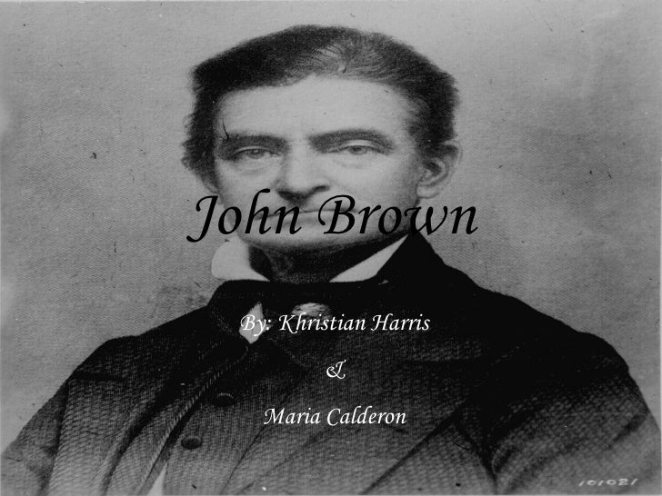 John Brown By: Khristian Harris & Maria Calderon