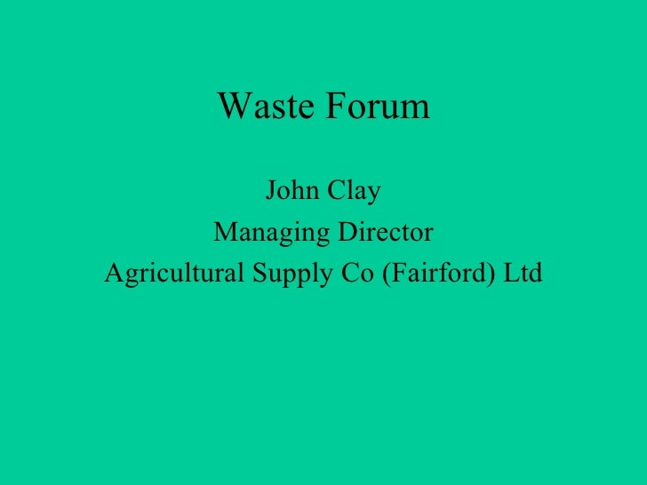 Waste Forum John Clay Managing Director Agricultural Supply Co (Fairford) Ltd