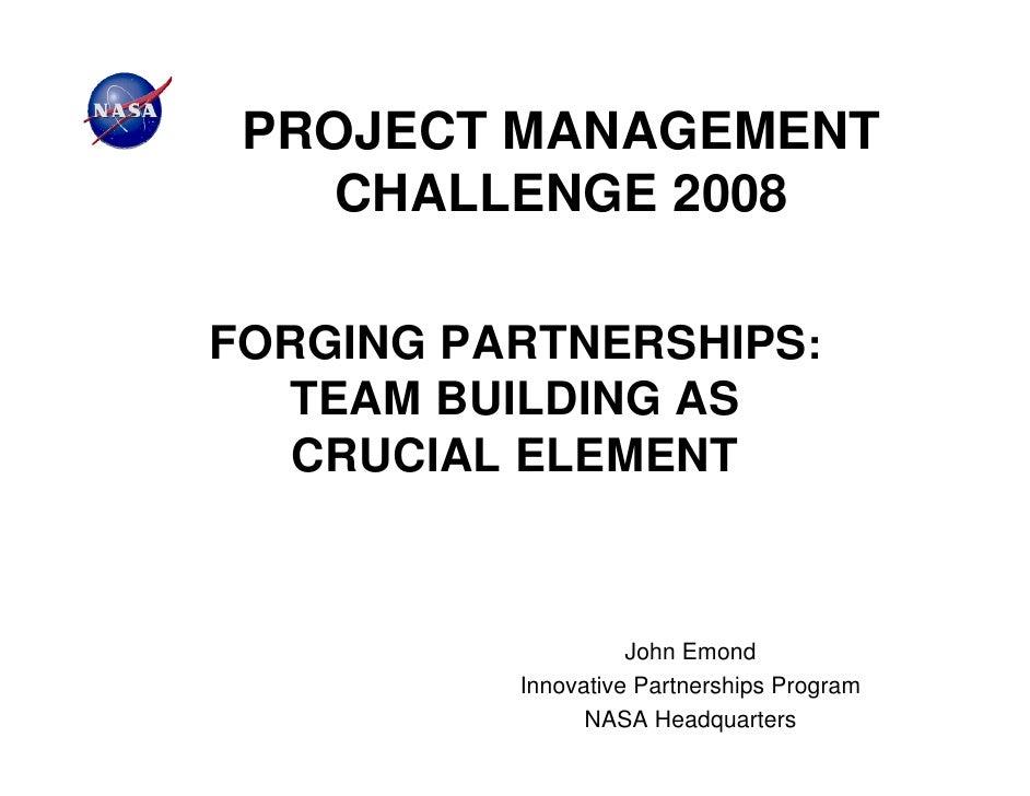PROJECT MANAGEMENT   CHALLENGE 2008FORGING PARTNERSHIPS:  TEAM BUILDING AS   CRUCIAL ELEMENT                    John Emond...
