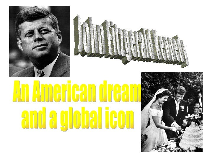 John Fitzgerald Kennedy An American dream  and a global icon