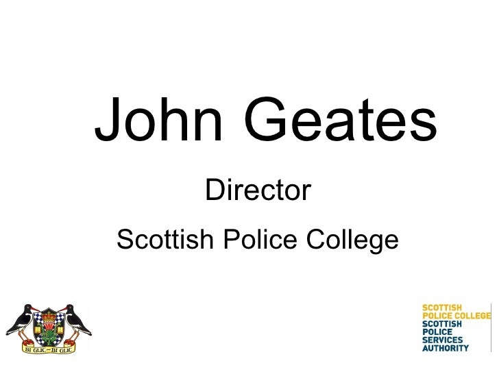 John Geates Director Scottish Police College