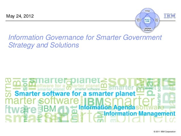 May 24, 2012Information Governance for Smarter GovernmentStrategy and Solutions                    Information Agenda     ...