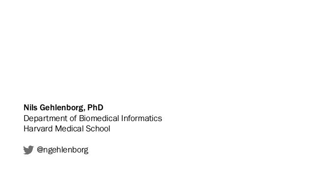 Nils Gehlenborg, PhD Department of Biomedical Informatics Harvard Medical School @ngehlenborg