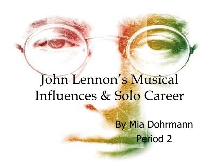 John Lennon's Musical Influences & Solo Career By Mia Dohrmann Period 2