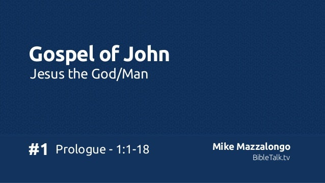 Gospel of John Jesus the God/Man  #1  Prologue - 1:1-18  Mike Mazzalongo BibleTalk.tv