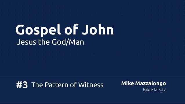 Gospel of John Jesus the God/Man  #3  The Pattern of Witness  Mike Mazzalongo BibleTalk.tv
