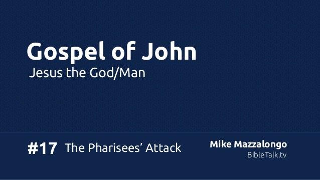 Gospel of John Jesus the God/Man  #17  The Pharisees' Attack  Mike Mazzalongo BibleTalk.tv