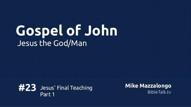Gospel of John Jesus the God/Man  #23  Jesus' Final Teaching Part 1  Mike Mazzalongo BibleTalk.tv