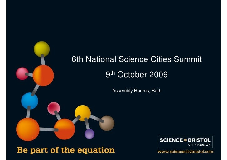 6th National Science Cities Summit         9th October 2009           Assembly Rooms, Bath
