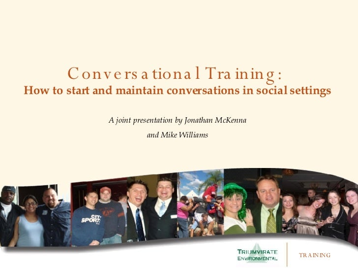 Conversational Training:  How to start and maintain conversations in social settings A joint presentation by Jonathan McKe...