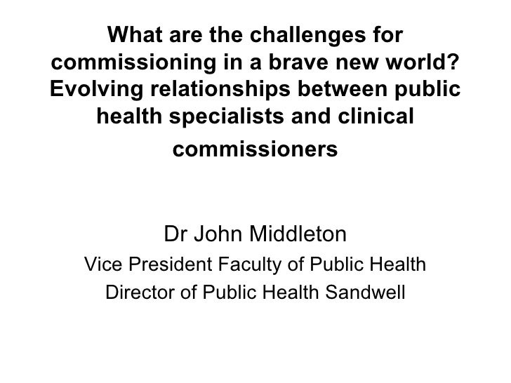 What are the challenges forcommissioning in a brave new world?Evolving relationships between public    health specialists ...