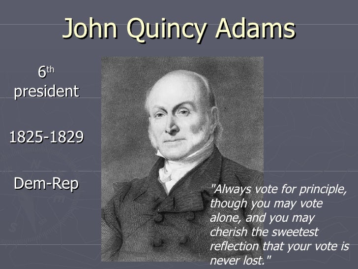 thesis statement for john quincy adams Following his presidency, john quincy adams was elected to the house of representatives, where he served for 18 years, becoming a strong opponent of slavery and an outspoken critic of those who refused to debate the issue of slavery in the congress.