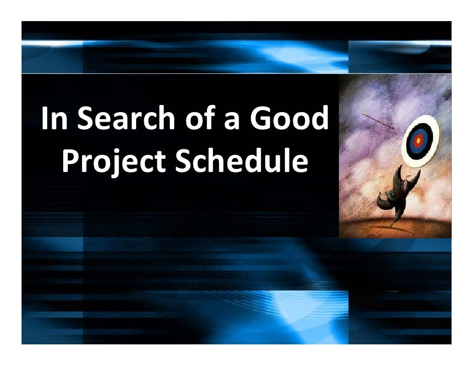 In Search of a Good   Project Schedule