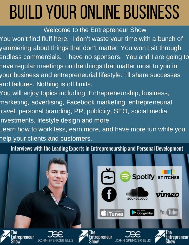 BuildYourOnlineBusiness Welcome to the Entrepreneur Show You won't find fluff here. I don't waste your time with a bunch o...
