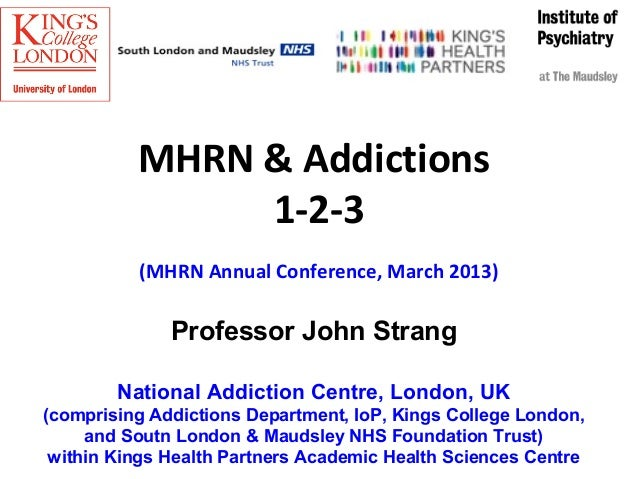 MHRN & Addictions               1-2-3          (MHRN Annual Conference, March 2013)              Professor John Strang    ...