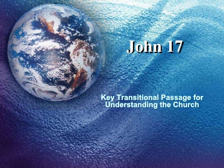 John 17<br />Key Transitional Passage for Understanding the Church<br />