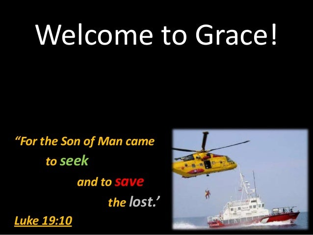 """Welcome to Grace!""""For the Son of Man cameto seekand to savethe lost.'Luke 19:10"""