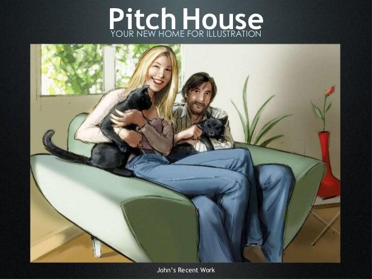 Pitch   House <ul><li>YOUR NEW HOME FOR ILLUSTRATION </li></ul>John's Recent Work click!