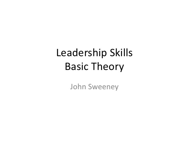 Leadership Skills   Basic Theory    John Sweeney
